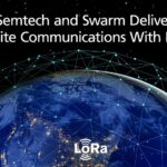 Semtech And Swarm Deliver Satellite Communications With LoRa